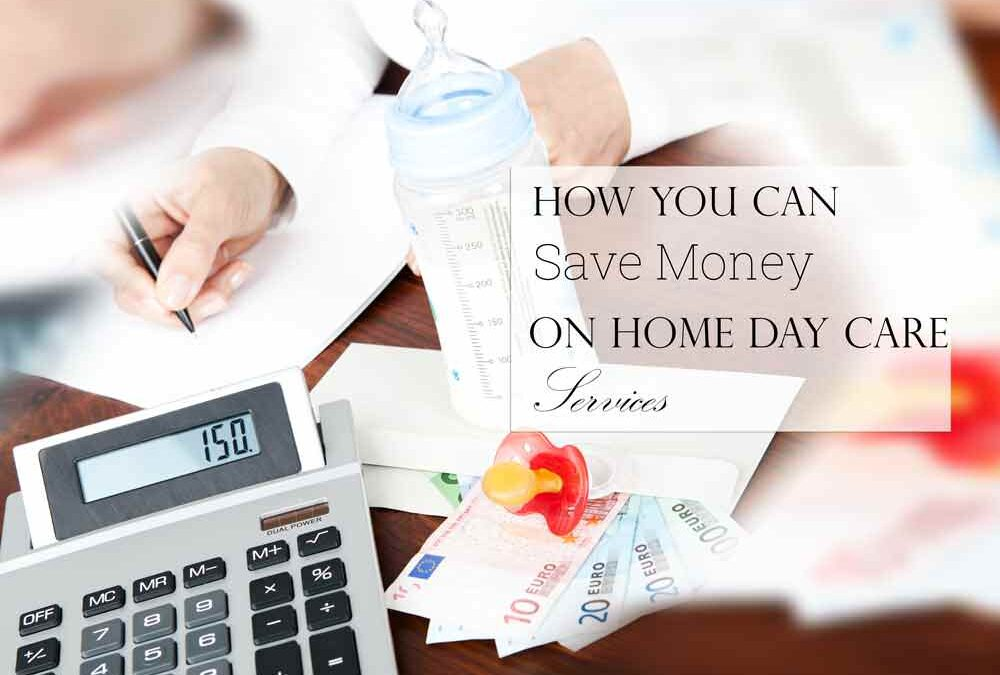 How You Can Save Money On Home Day Care Services?