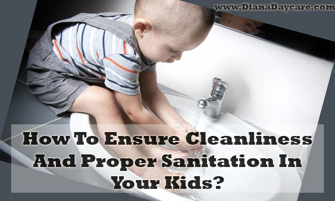 How To Ensure Cleanliness And Proper Sanitation In Your Kids?