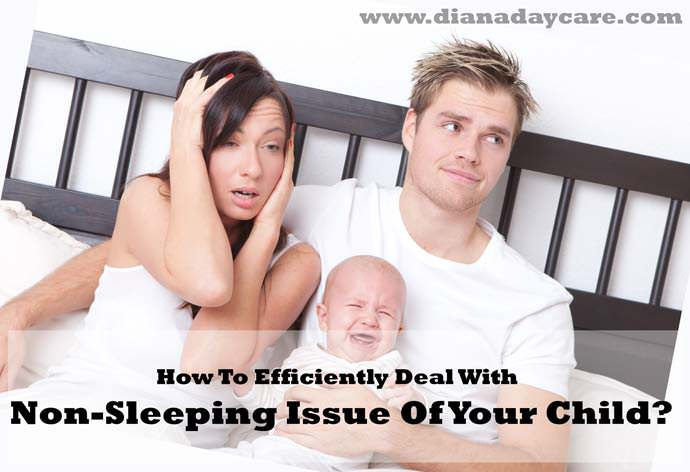 How To Efficiently Deal With Non-Sleeping Issue Of Your Child?