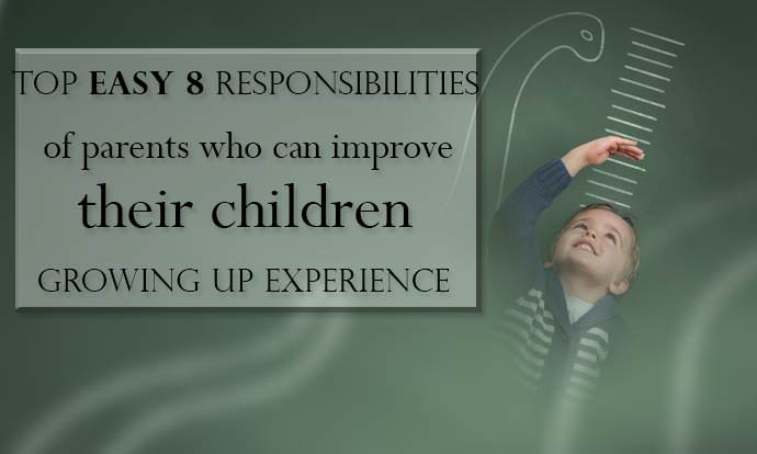 Top easy 8 responsibilities of parents who can improve their children growing up experience