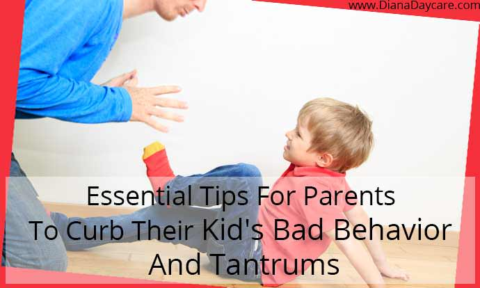 Essential Tips For Parents To Curb Their Kid's Bad Behavior And Tantrums