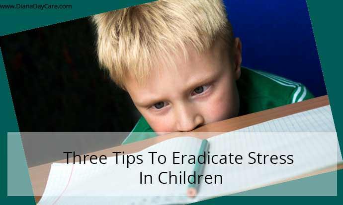 Three Tips To Eradicate Stress In Children