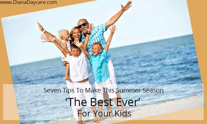 Seven Tips To Make This Summer Season 'The Best Ever' For Your Kids