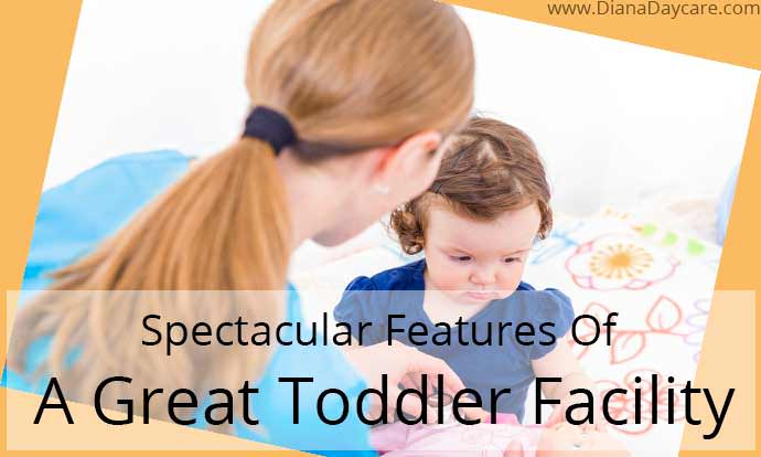 Spectacular Features Of A Great Toddler Daycare